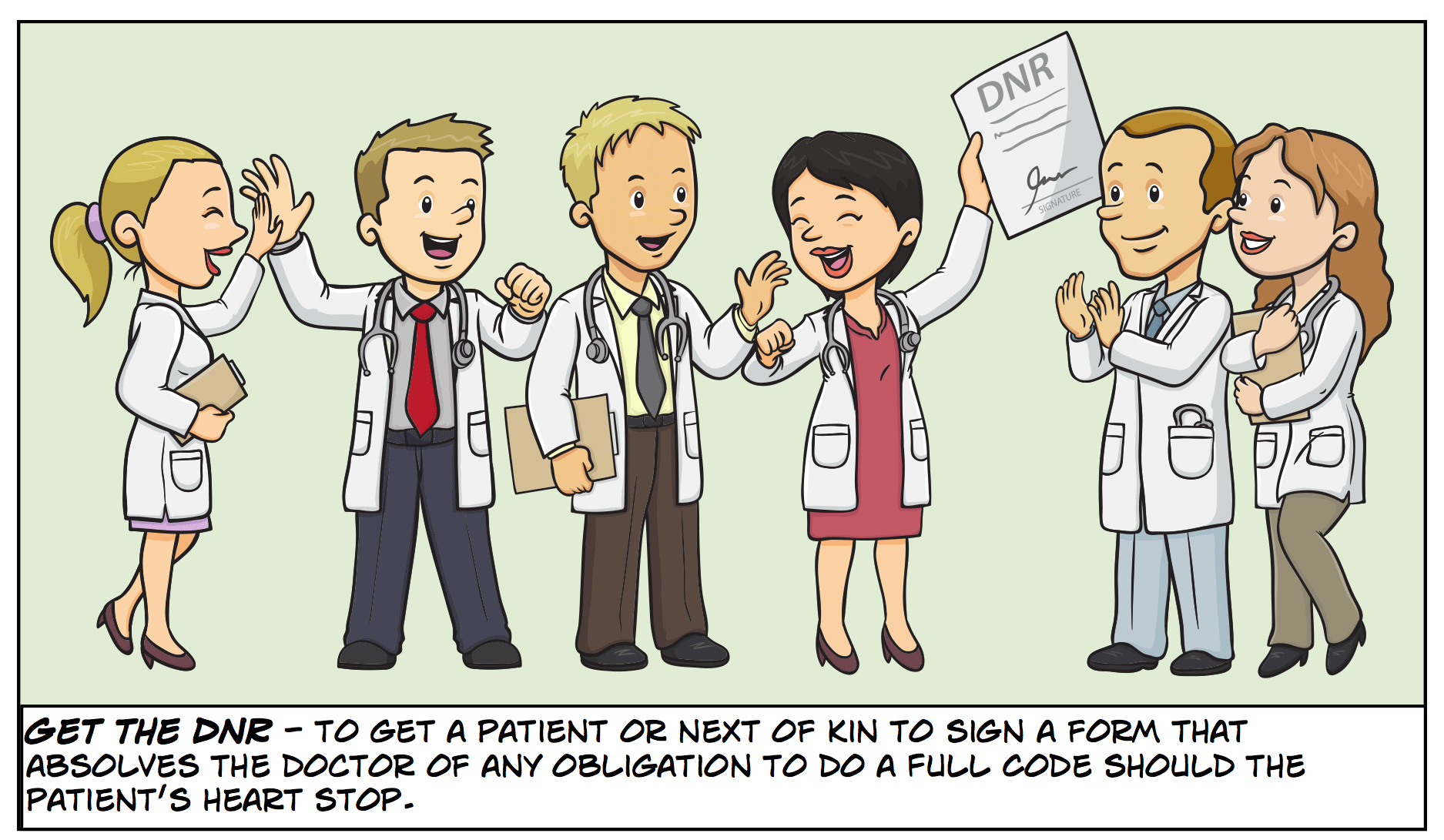 Get the DNR - to get a patient or next of kin to sign a form that absolves the doctor of any obligation to do a Full Code should the patient's heart stop.